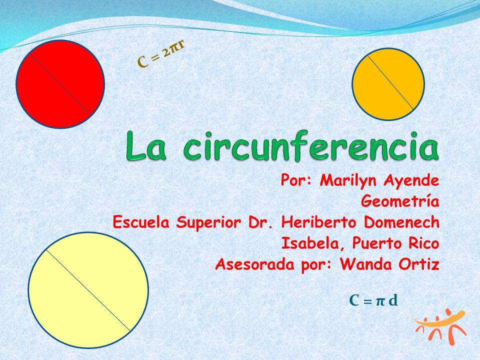 La circunferencia C = 2πr Por: Marilyn Ayende Geometría