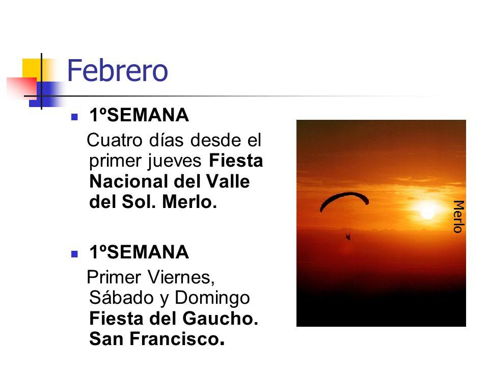 Febrero 1ºSEMANA Cuatro días desde el primer jueves Fiesta Nacional del Valle del Sol. Merlo. 1ºSEMANA.