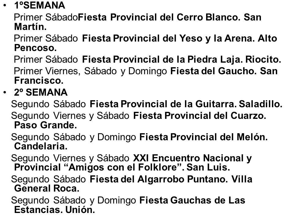 1ºSEMANA Primer SábadoFiesta Provincial del Cerro Blanco. San Martín. Primer Sábado Fiesta Provincial del Yeso y la Arena. Alto Pencoso.