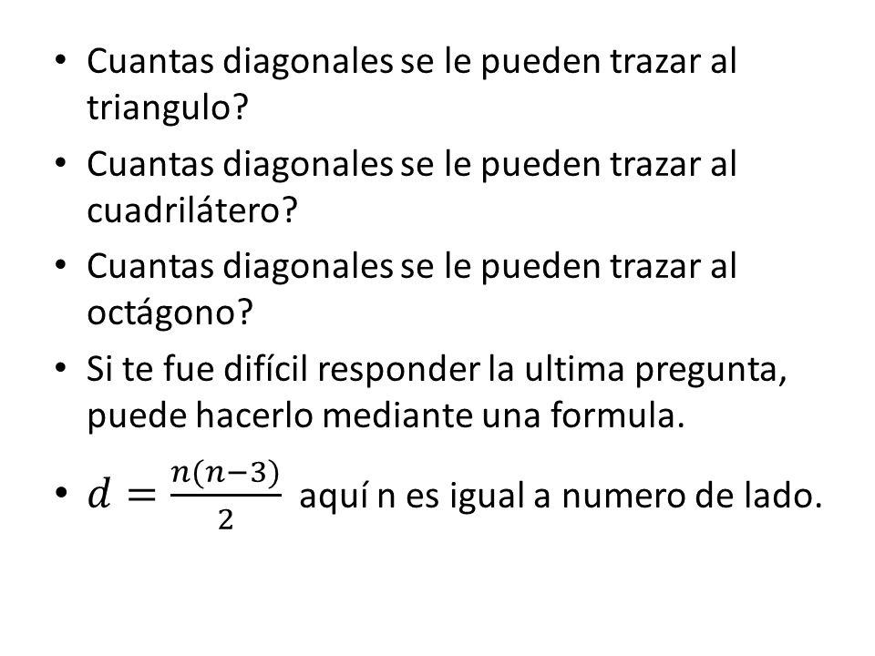 𝑑= 𝑛(𝑛−3) 2 aquí n es igual a numero de lado.