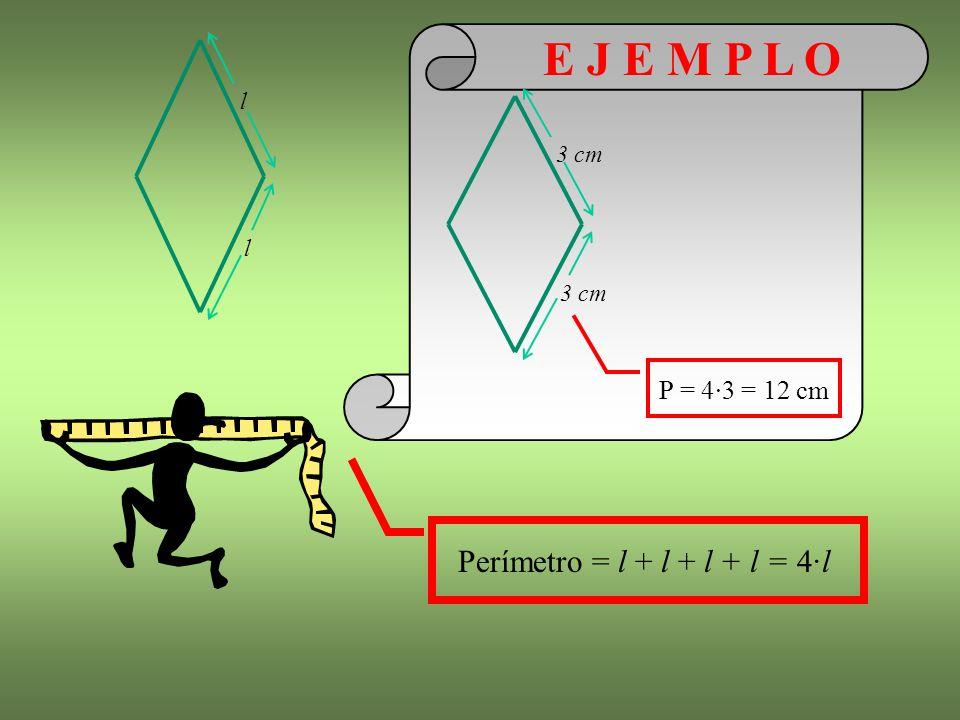 E J E M P L O l 3 cm l P = 4·3 = 12 cm Perímetro = l + l + l + l = 4·l