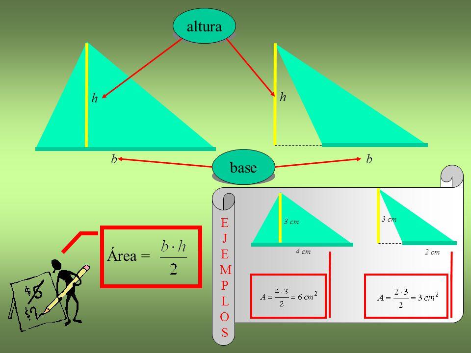 altura h base b 3 cm 4 cm 2 cm E J E MP L OS Área =