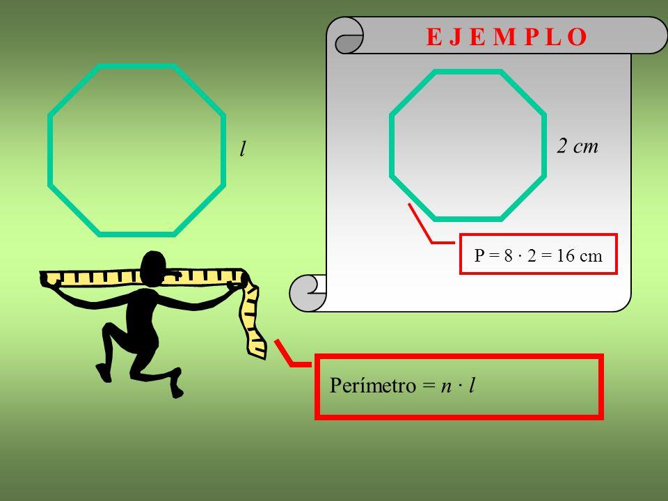 E J E M P L O l 2 cm P = 8 · 2 = 16 cm Perímetro = n · l