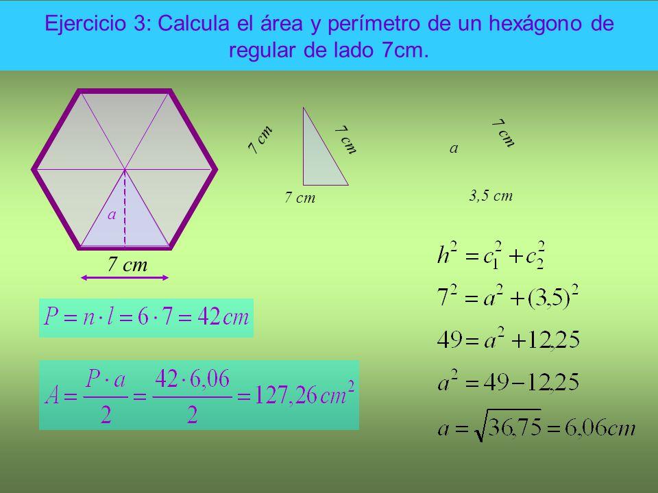 Ejercicio 3: Calcula el área y perímetro de un hexágono de regular de lado 7cm.