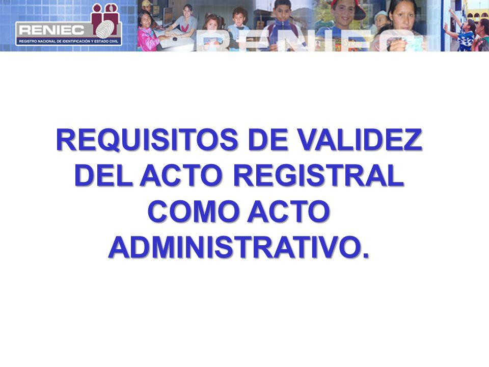 REQUISITOS DE VALIDEZ DEL ACTO REGISTRAL COMO ACTO ADMINISTRATIVO.