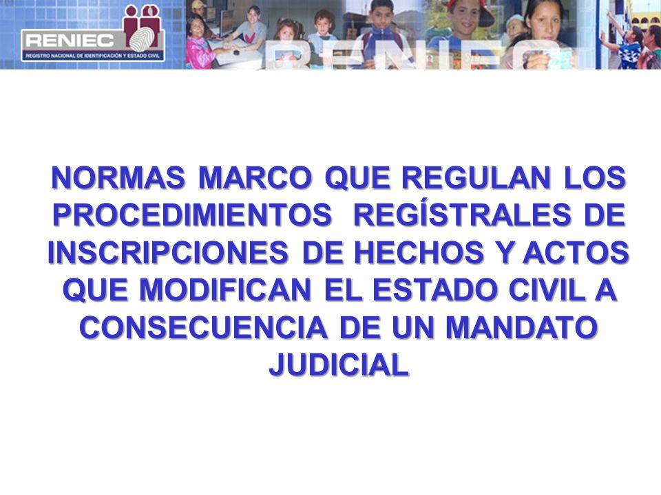 NORMAS MARCO QUE REGULAN LOS PROCEDIMIENTOS REGÍSTRALES DE INSCRIPCIONES DE HECHOS Y ACTOS QUE MODIFICAN EL ESTADO CIVIL A CONSECUENCIA DE UN MANDATO JUDICIAL