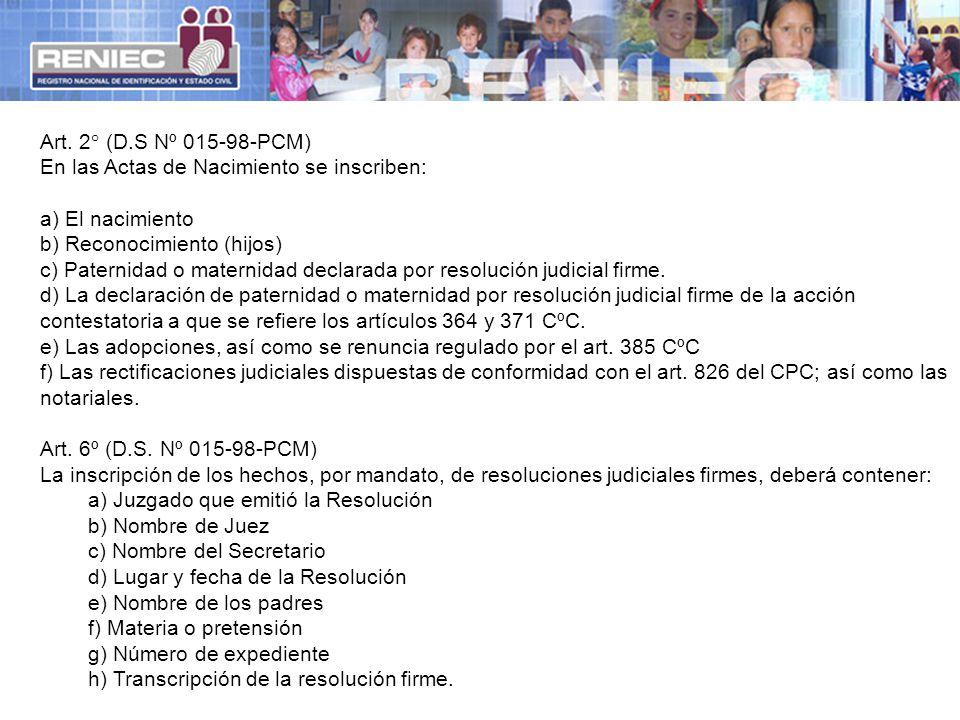 Art. 2° (D.S Nº 015-98-PCM) En las Actas de Nacimiento se inscriben: a) El nacimiento. b) Reconocimiento (hijos)