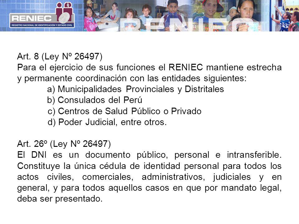 Art. 8 (Ley Nº 26497) Para el ejercicio de sus funciones el RENIEC mantiene estrecha y permanente coordinación con las entidades siguientes: