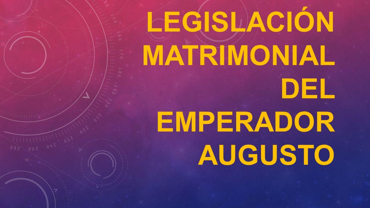 LEGISLACIÓN MATRIMONIAL DEL EMPERADOR AUGUSTO