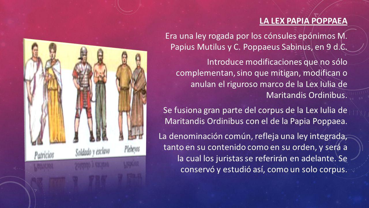 LA LEX PAPIA POPPAEA Era una ley rogada por los cónsules epónimos M