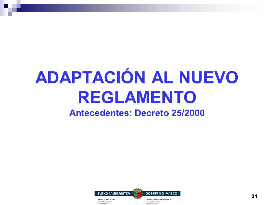ADAPTACIÓN AL NUEVO REGLAMENTO Antecedentes: Decreto 25/2000
