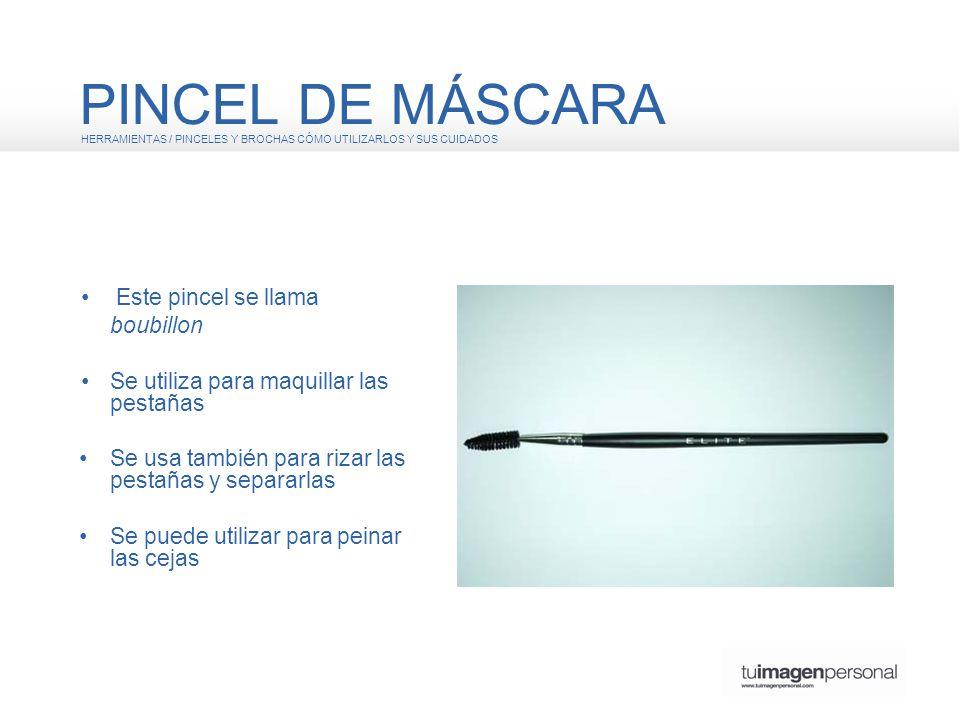 PINCEL DE MÁSCARA • Este pincel se llama boubillon