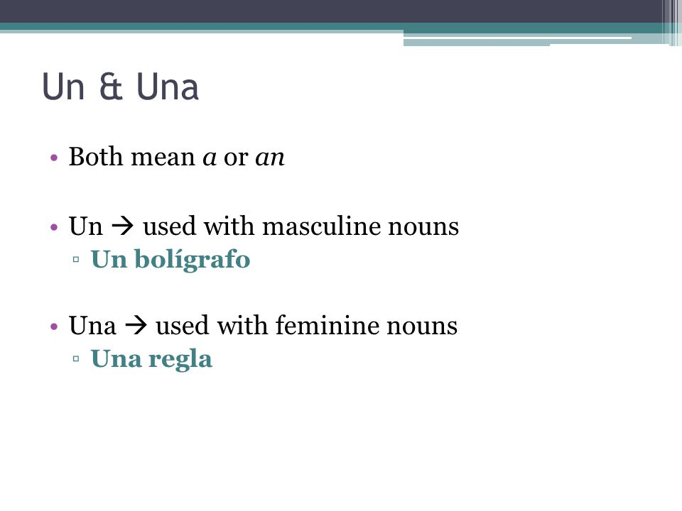 Un & Una Both mean a or an Un  used with masculine nouns