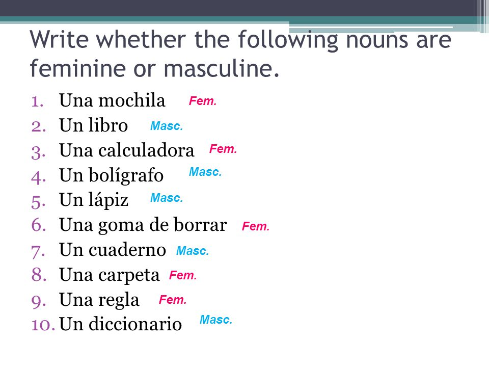 Write whether the following nouns are feminine or masculine.