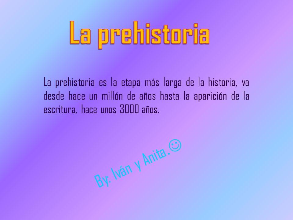 La prehistoria By: Iván y Anita.