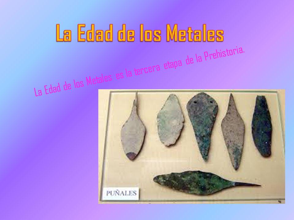 La Edad de los Metales La Edad de los Metales es la tercera etapa de la Prehistoria.