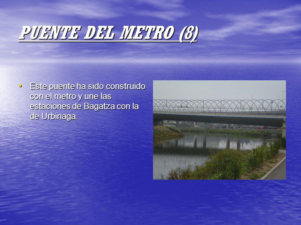 PUENTE DEL METRO (8) Este puente ha sido construido con el metro y une las estaciones de Bagatza con la de Urbinaga.
