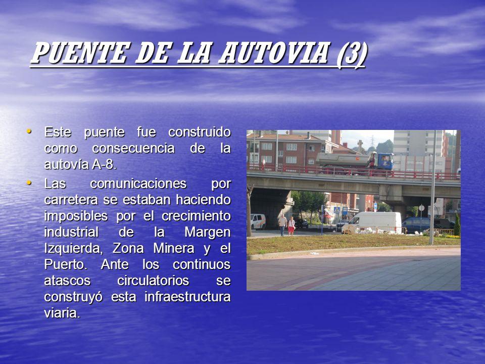 PUENTE DE LA AUTOVIA (3) Este puente fue construido como consecuencia de la autovía A-8.