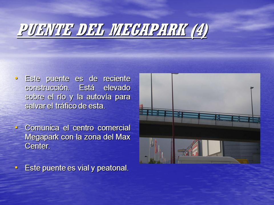 PUENTE DEL MEGAPARK (4) Este puente es de reciente construcción. Está elevado sobre el río y la autovía para salvar el tráfico de esta.