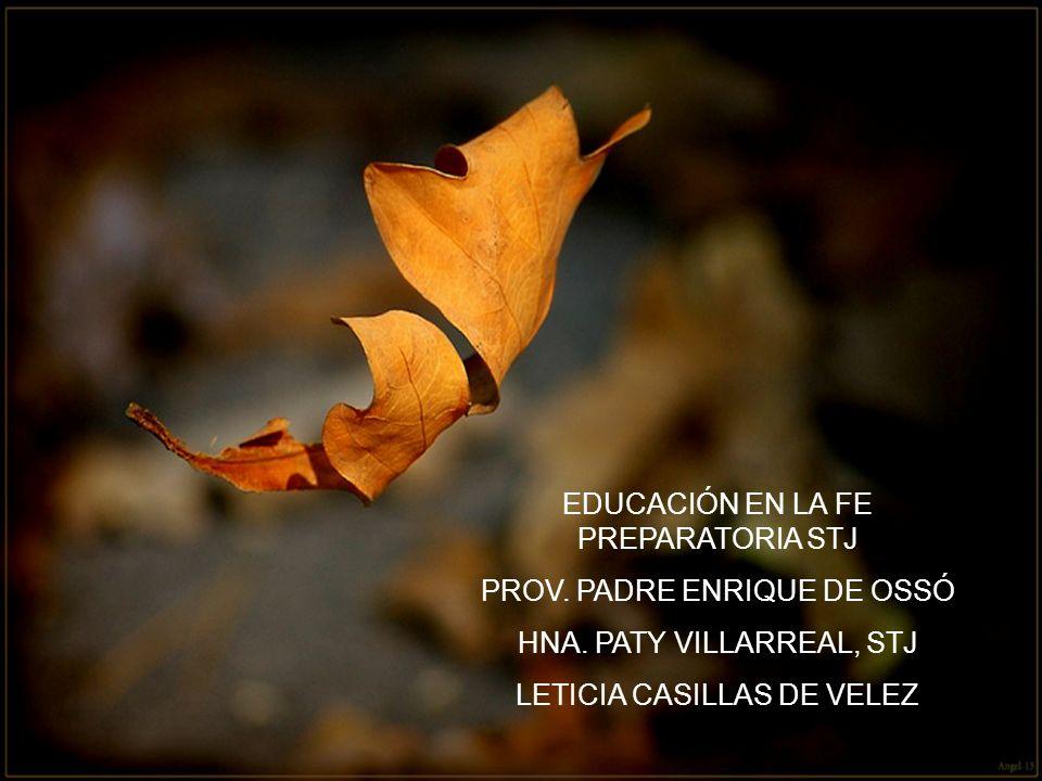 EDUCACIÓN EN LA FE PREPARATORIA STJ PROV. PADRE ENRIQUE DE OSSÓ