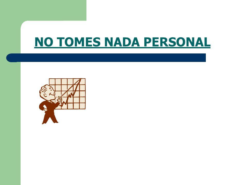 NO TOMES NADA PERSONAL