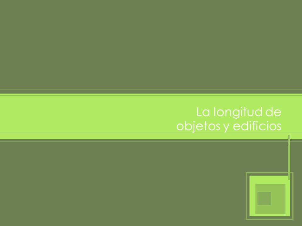 La longitud de objetos y edificios