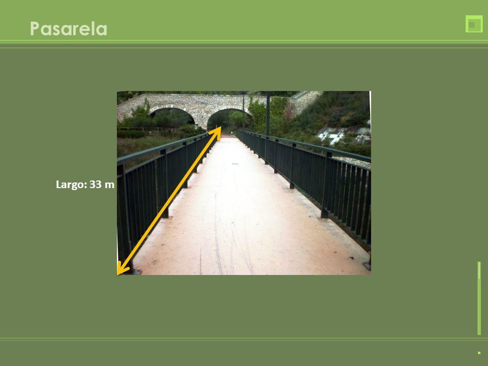 Pasarela Largo: 33 m