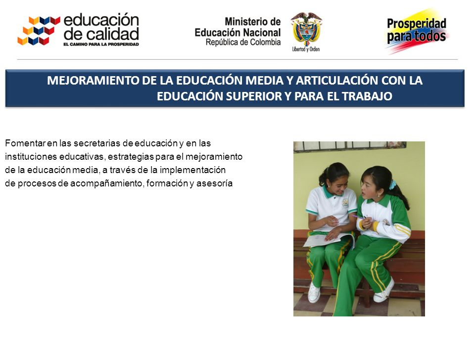 MEJORAMIENTO DE LA EDUCACIÓN MEDIA Y ARTICULACIÓN CON LA EDUCACIÓN SUPERIOR Y PARA EL TRABAJO