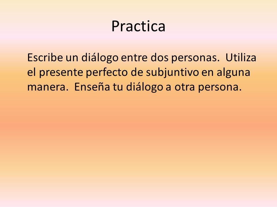 Practica Escribe un diálogo entre dos personas.
