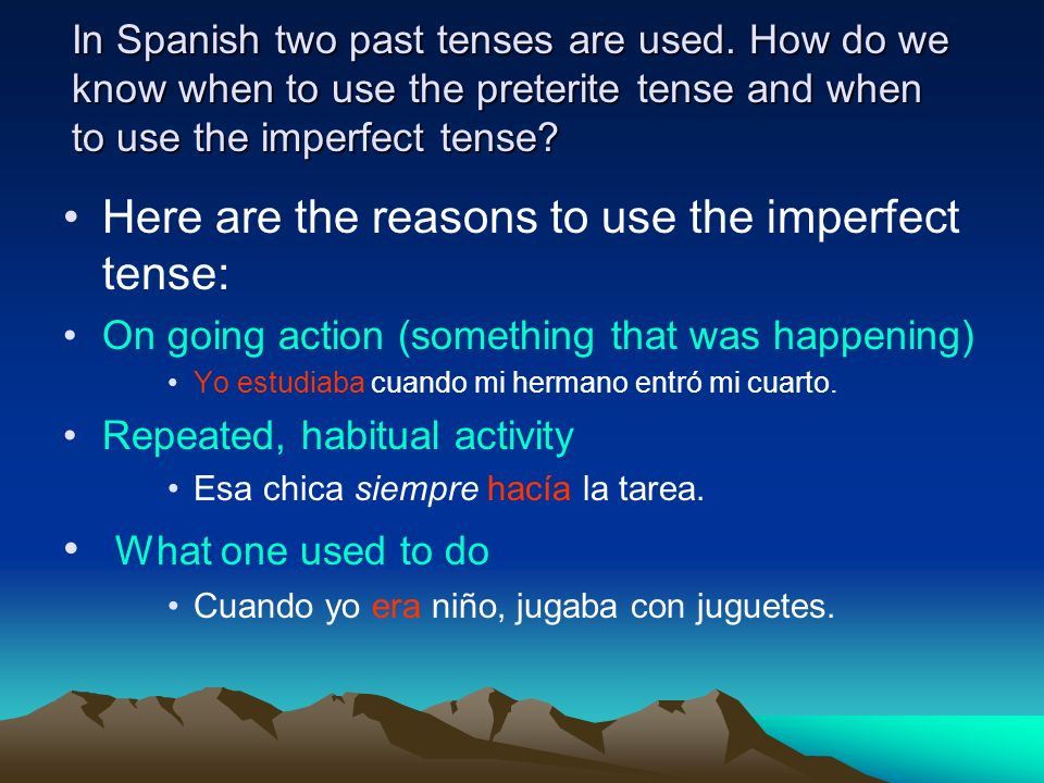 Here are the reasons to use the imperfect tense: