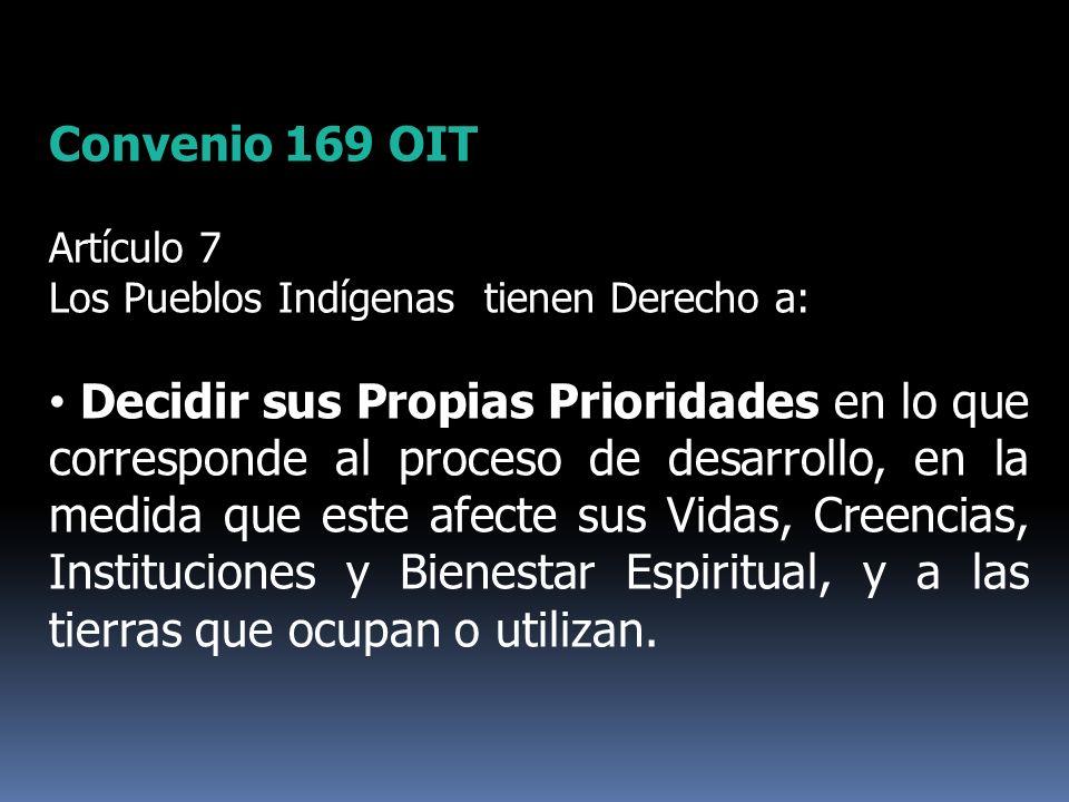 Convenio 169 OIT Artículo 7. Los Pueblos Indígenas tienen Derecho a: