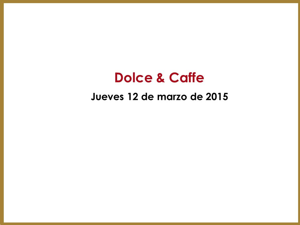 Dolce & Caffe Jueves 12 de marzo de 2015 13