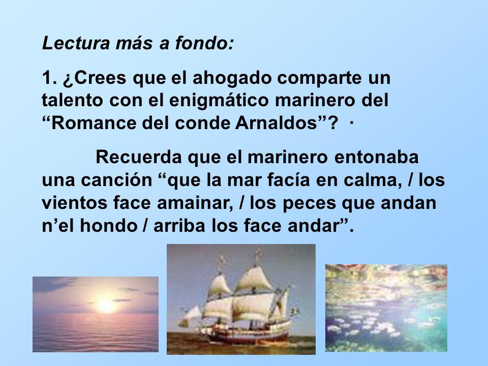 Lectura más a fondo: 1. ¿Crees que el ahogado comparte un talento con el enigmático marinero del Romance del conde Arnaldos ·