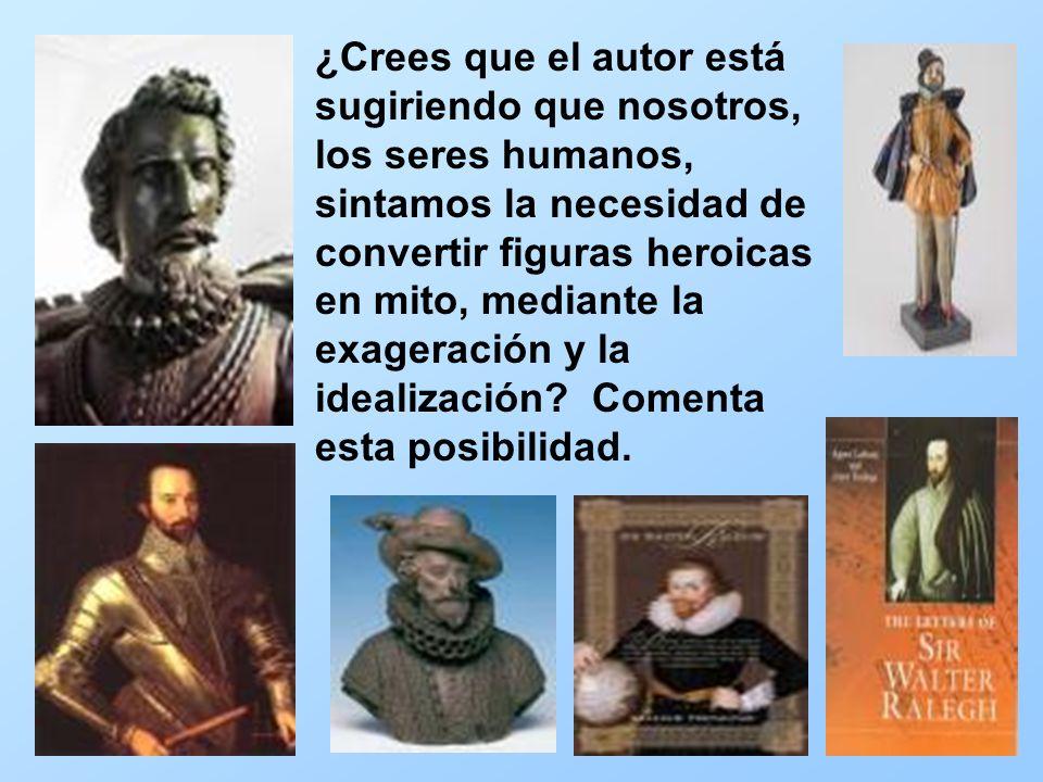¿Crees que el autor está sugiriendo que nosotros, los seres humanos, sintamos la necesidad de convertir figuras heroicas en mito, mediante la exageración y la idealización.