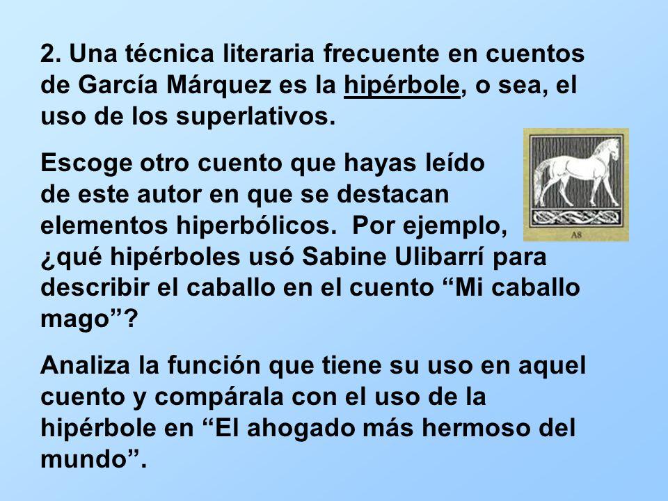 2. Una técnica literaria frecuente en cuentos de García Márquez es la hipérbole, o sea, el uso de los superlativos.
