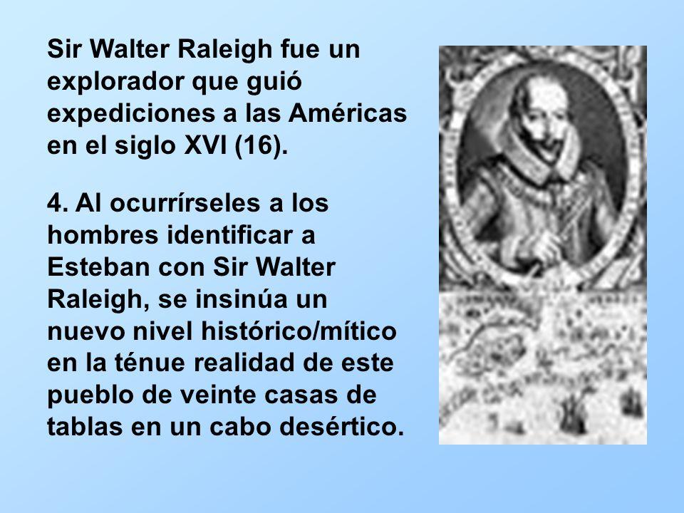 Sir Walter Raleigh fue un explorador que guió expediciones a las Américas en el siglo XVI (16).