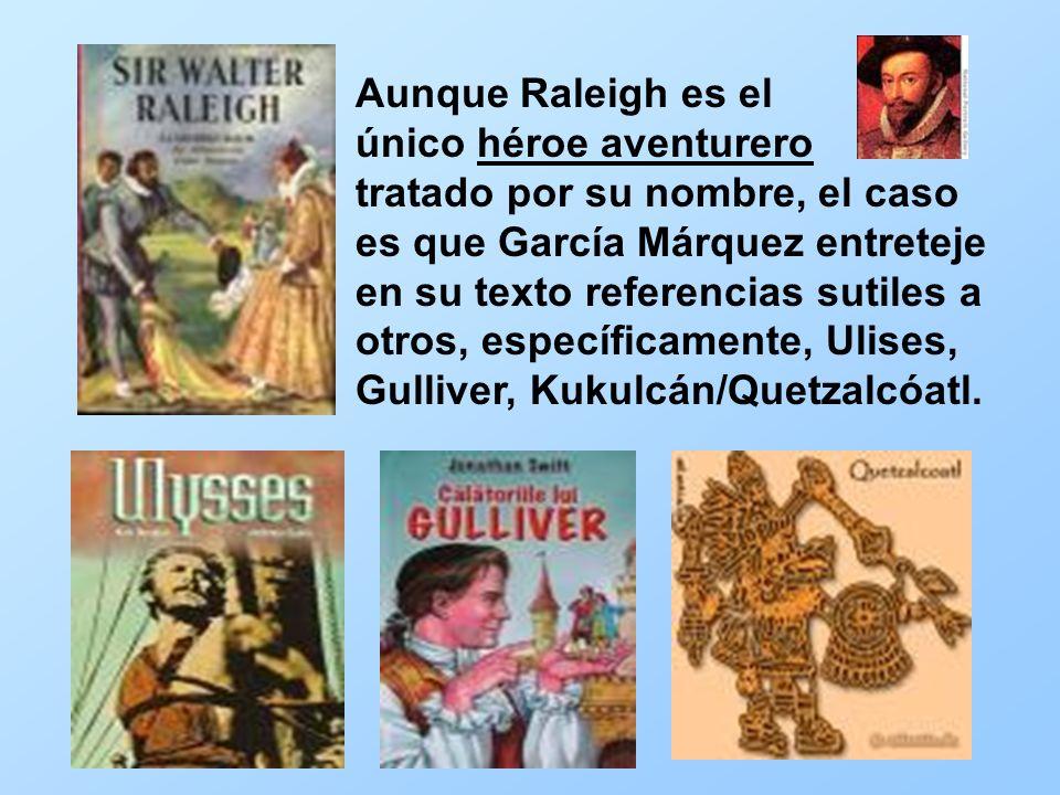 Aunque Raleigh es el único héroe aventurero tratado por su nombre, el caso es que García Márquez entreteje en su texto referencias sutiles a otros, específicamente, Ulises, Gulliver, Kukulcán/Quetzalcóatl.