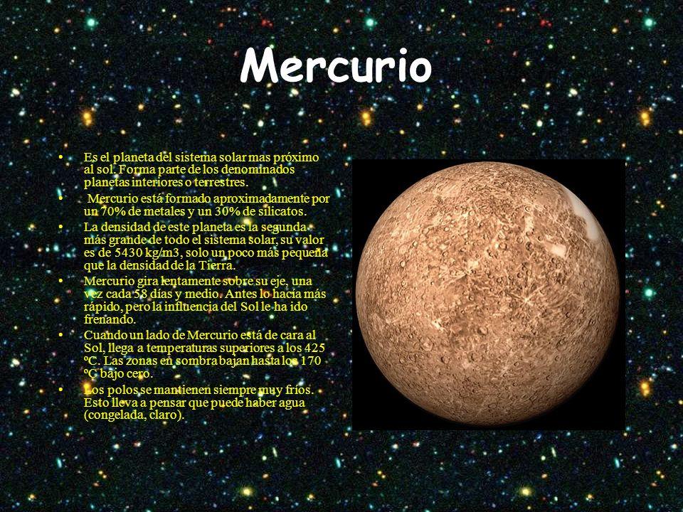 Mercurio Es el planeta del sistema solar mas próximo al sol. Forma parte de los denominados planetas interiores o terrestres.