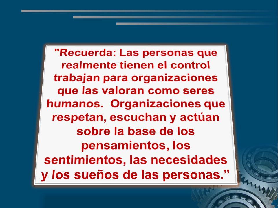 Recuerda: Las personas que realmente tienen el control trabajan para organizaciones que las valoran como seres humanos.