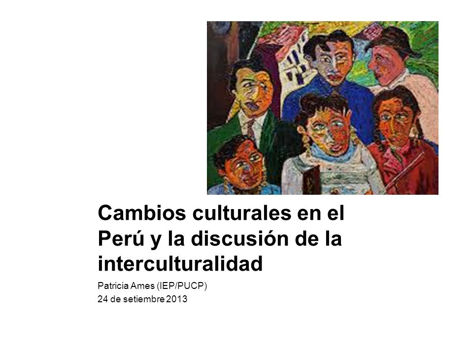 Cambios culturales en el Perú y la discusión de la interculturalidad