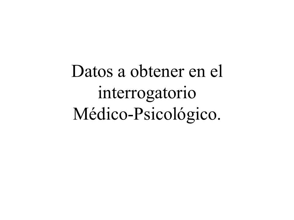 Datos a obtener en el interrogatorio Médico-Psicológico.