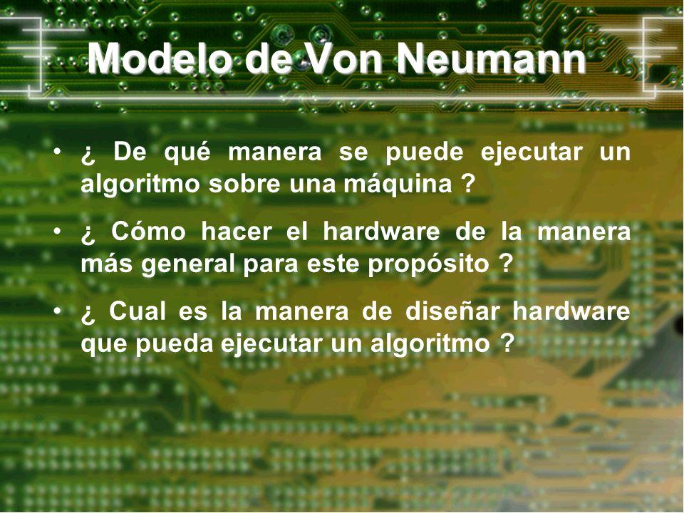 Modelo de Von Neumann ¿ De qué manera se puede ejecutar un algoritmo sobre una máquina
