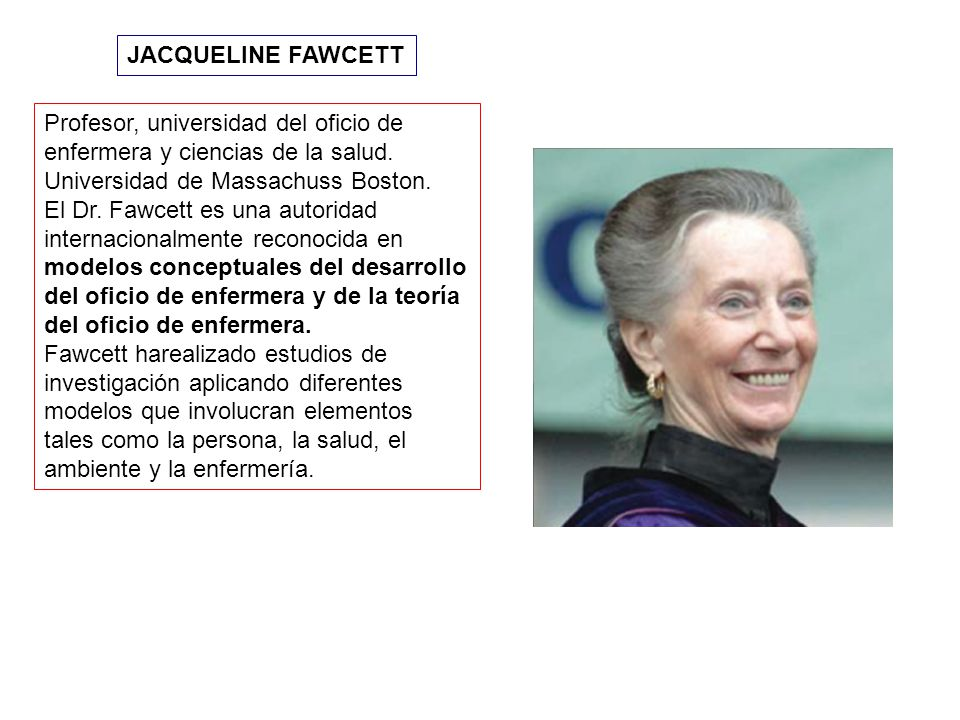JACQUELINE FAWCETT Profesor, universidad del oficio de enfermera y ciencias de la salud. Universidad de Massachuss Boston.