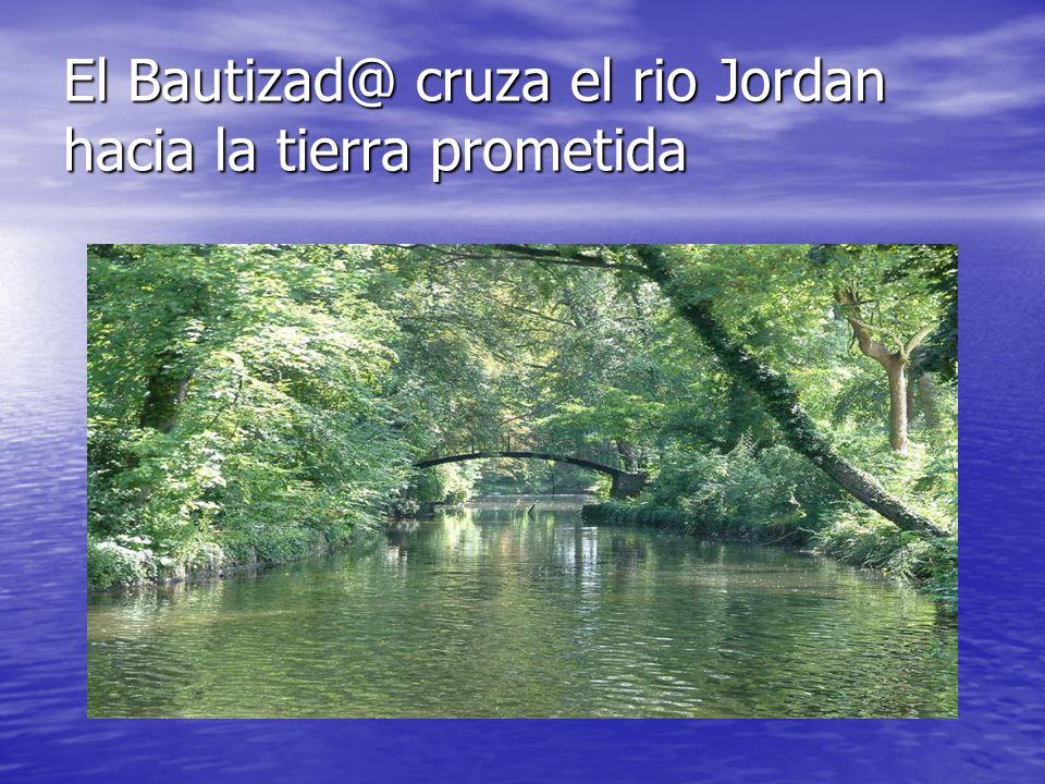 El Bautizad@ cruza el rio Jordan hacia la tierra prometida