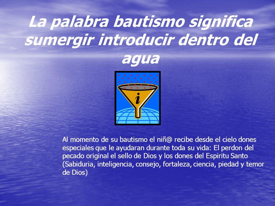 La palabra bautismo significa sumergir introducir dentro del agua