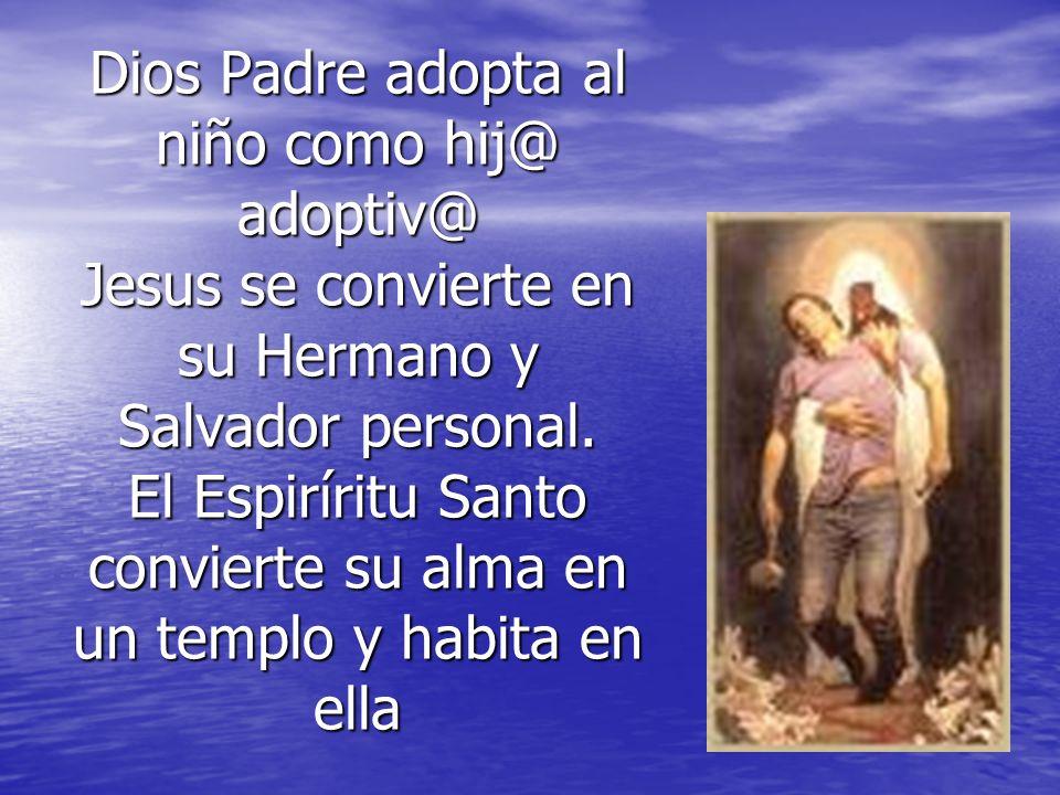 Dios Padre adopta al niño como hij@ adoptiv@ Jesus se convierte en su Hermano y Salvador personal.