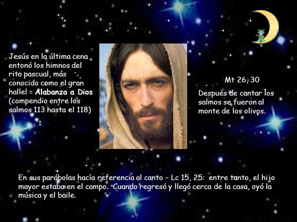 Jesús en la última cena entonó los himnos del rito pascual, más conocido como el gran hallel = Alabanza a Dios (compendio entre los salmos 113 hasta el 118)