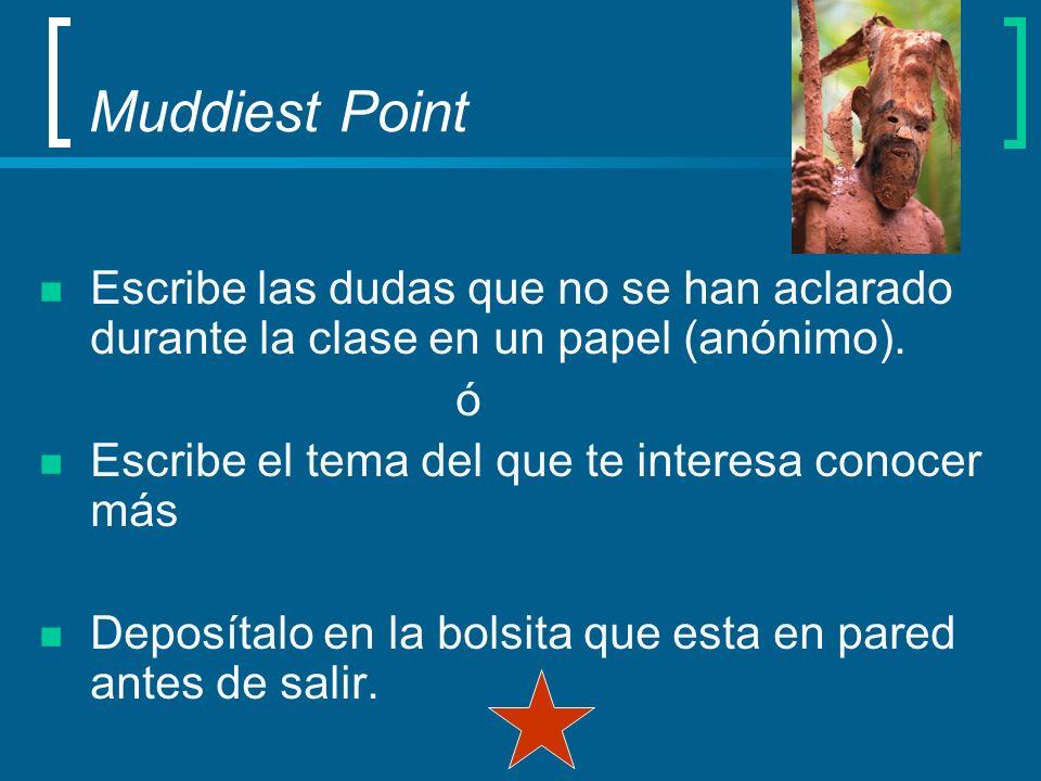 Muddiest PointEscribe las dudas que no se han aclarado durante la clase en un papel (anónimo). ó. Escribe el tema del que te interesa conocer más.