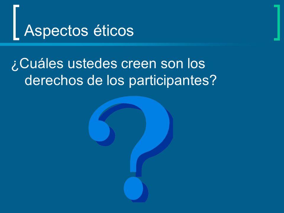Aspectos éticos ¿Cuáles ustedes creen son los derechos de los participantes