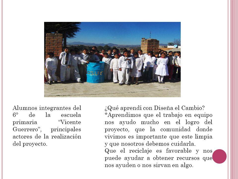 Alumnos integrantes del 6° de la escuela primaria Vicente Guerrero , principales actores de la realización del proyecto.
